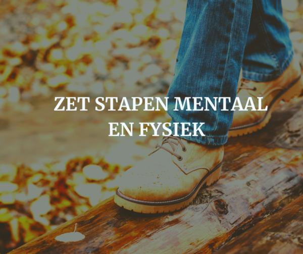 Zet stappen mentaal en fysiek
